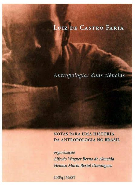 Antropologia: Duas Ciências - Notas para a história da antropologia no Brasil - Luiz de Castro Faria