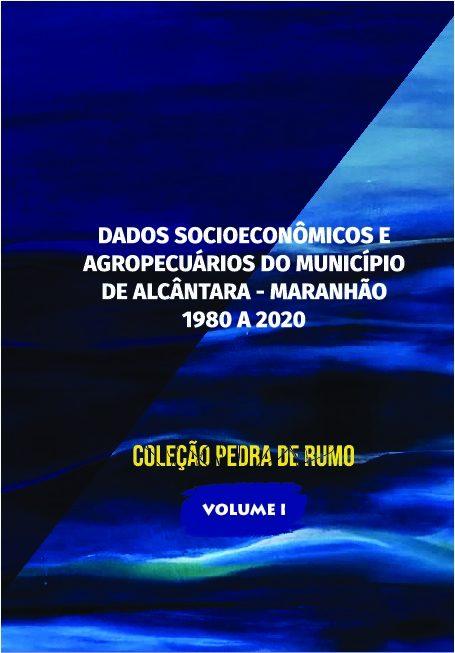 Dados Socioeconômicos e Agropecuários do Município de Alcântara - Maranhão - 1980 a 2020