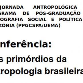 II VIRADA ANTROPOLÓGICA E II JORNADA ANTROPOLÓGICA DO PROGRAMA DE PÓS-GRADUAÇÃO EM CARTOGRAFIA SOCIAL E POLÍTICA DA AMAZÔNIA (PPGCSPA/UEMA)