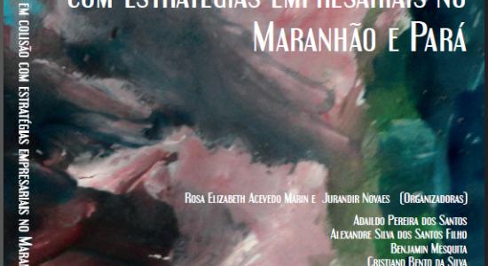 Lançamento do livro Povos Tradicionais em colisão com estratégias empresarias no Maranhão e Pará durante Seminário Internacional  VI Antropologia em Foco: o fazer antropológico como forma de resistência