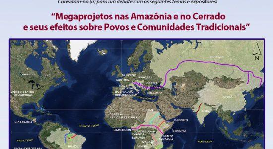 """Convite debate """"Megaprojetos na Amazônia e no Cerrado e seus efeitos sobre Povos e Comunidades Tradicionais"""" dia 30 de maio 2018"""