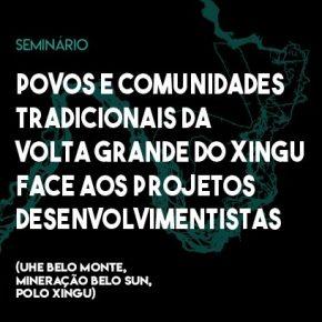 SEMINÁRIO 2 e 3 de julho de 2018 Povos e comunidades tradicionais da Volta Grande do Xingu face aos projetos desenvolvimentistas