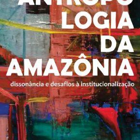 Lançamento do Livro Antropologia da Amazônia: dissonância e desafios à institucionalização